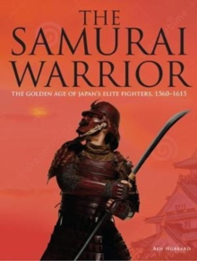 Image for The samurai warrior  : the golden age of Japan's elite warriors, 1560-1615