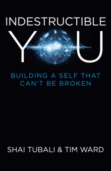 Image for Indestructible you  : building a self that can't be broken