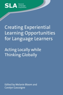 Image for Creating experiential learning opportunities for language learners  : acting locally while thinking globally