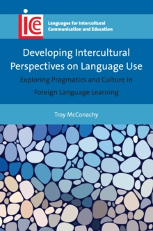 Image for Developing intercultural perspectives on language use  : exploring pragmatics and culture in foreign language learning