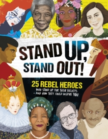 Image for Stand up, stand out!  : 25 rebel heroes who stood up for their beliefs - and how they could inspire you