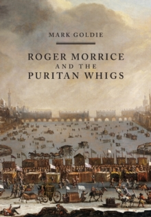Image for Roger Morrice and the Puritan Whigs  : the Entring book, 1677-1691