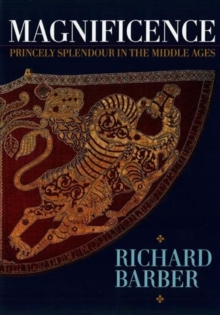Image for Magnificence - and Princely Splendour in the Middle Ages