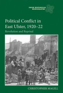 Image for Political conflict in East Ulster, 1920-22  : revolution and reprisal