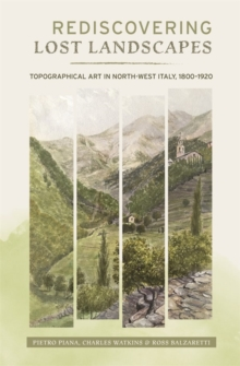 Image for Rediscovering lost landscapes  : topographical art in North-West Italy, 1800-1920