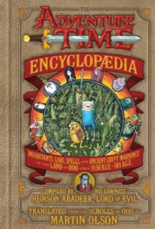 Image for The Adventure time encyclopedia  : inhabitants, lore, spells, and ancient crypt warnings of the Land of Ooo
