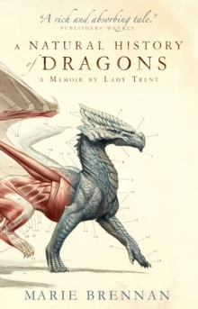 Image for A natural history of dragons  : a memoir by Lady Trent