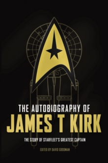 Image for The autobiography of James T. Kirk  : the story of Starfleet's greatest captain