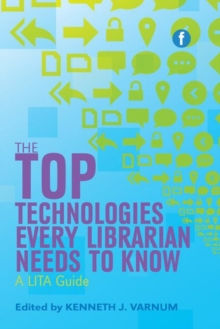 Image for The top technologies every librarian needs to know  : a LITA guide