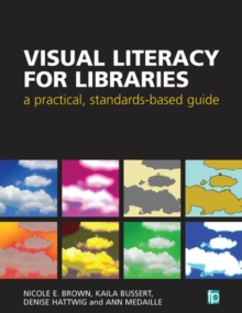 Image for Visual literacy for libraries  : a practical, standards-based guide
