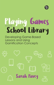 Image for Playing games in the school library  : developing game-based lessons and using gamification concepts