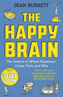 Image for The happy brain  : the science of where happiness comes from, and why
