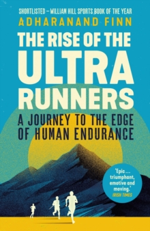 Image for The Rise of the Ultra Runners : A Journey to the Edge of Human Endurance