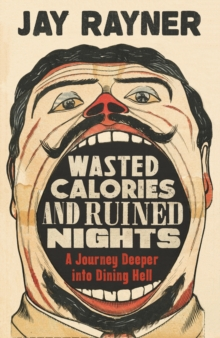 Image for Wasted Calories and Ruined Nights : A Journey Deeper into Dining Hell
