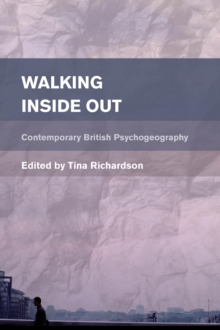 Image for Walking Inside Out : Contemporary British Psychogeography