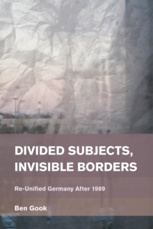 Image for Divided subjects, invisible borders  : re-unified Germany after 1989