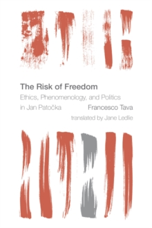 Image for The risk of freedom  : ethics, phenomenology, and politics in Jan Patoécka
