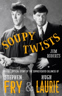 Image for Soupy twists! the full official story of the sophisticated  : the full official story of the sophisticated silliness of Fry and Laurie