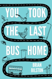 Image for You took the last bus home  : the poems of Brian Bilston