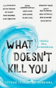 Image for What doesn't kill you  : fifteen stories of survival