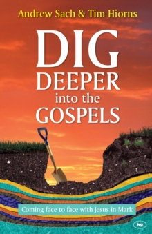 Image for Dig Deeper into the Gospels : Coming Face to Face with Jesus in Mark