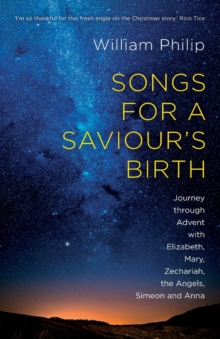 Image for Songs for a Saviour's Birth : Journey Through Advent with Elizabeth, Mary, Zechariah, the Angels, Simeon and Anna