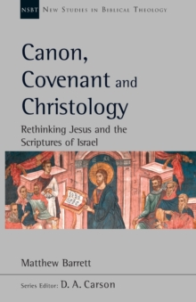 Image for Canon, covenant and Christology  : rethinking Jesus and the scriptures of Israel