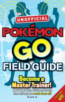 Image for Pokemon Go The Unofficial Field Guide : Tips, tricks and hacks that will help you catch them all!