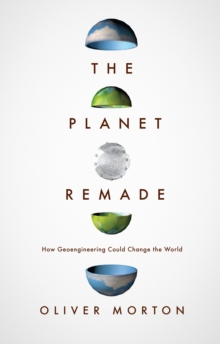 Image for The planet remade  : how geoengineering could change the world