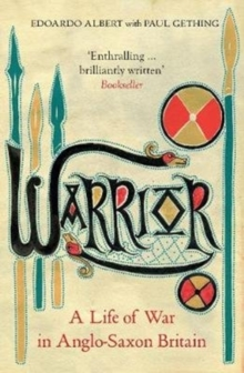 Image for Warrior  : a life of war in Anglo-Saxon Britain