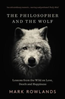 Image for The philosopher and the wolf  : lessons from the wild on love, death and happiness