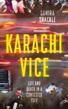Image for Karachi Vice : Life and Death in a Contested City