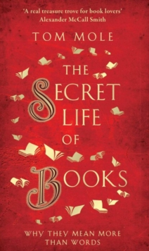 Image for The secret life of books  : why they mean more than words