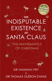 The indisputable existence of Santa Claus  : the mathematics of Christmas - Fry, Hannah
