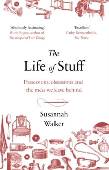 Image for The Life of Stuff : A memoir about the mess we leave behind