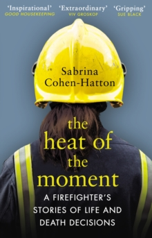 Image for The heat of the moment  : a firefighter's stories of life and death decisions