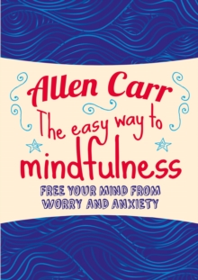 Image for The easy way to mindfulness  : free your mind from worry and anxiety