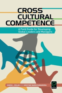 Image for Cross cultural competence  : a field guide for developing global leaders and managers