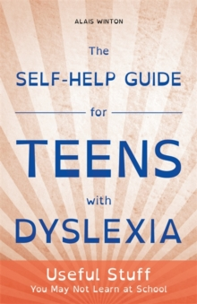 Image for The self-help guide for teens with dyslexia: useful stuff you may not learn at school