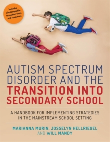 Image for Autism spectrum disorder and the transition into secondary school: a handbook for implementing strategies in the mainstream school setting