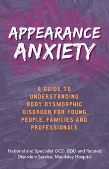 Image for Appearance anxiety: a guide to understanding body dysmorphic disorder for young people, families and professionals