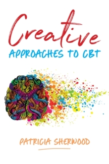 Image for Creative approaches to CBT: art activities for every stage of the CBT process
