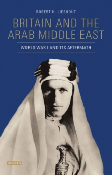 Image for Britain and the Middle East in the First World War  : the Arab question and its aftermath, 1914-1919