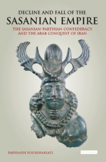 Image for Decline and fall of the Sasanian empire  : the Sasanian-Parthian confederact and the Arab conquest of Iran