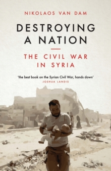 Image for Destroying a nation  : the civil war in Syria