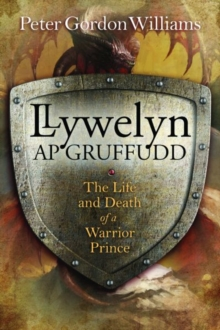 Image for Llywelyn ap Gruffudd  : the life and death of a warrior prince