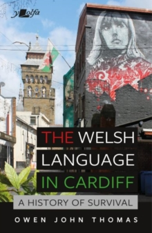 Image for The Welsh Language in Cardiff : A history of survival