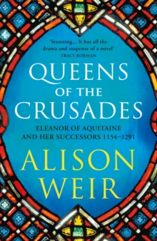 Queens of the crusades  : Eleanor of Aquitaine and her successors - Weir, Alison
