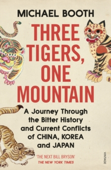 Image for Three Tigers, One Mountain : A Journey through the Bitter History and Current Conflicts of China, Korea and Japan