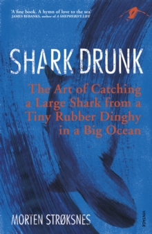 Image for Shark Drunk : The Art of Catching a Large Shark from a Tiny Rubber Dinghy in a Big Ocean